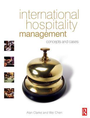 International Hospitality Management By Clarke, Alan/ Chen, Wei